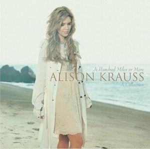 Hundred Miles or More: A Collection , Alison Krauss