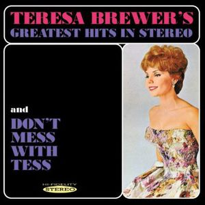 Greatest Hits in Stereo & Dont Mess with Tess , Teresa Brewer
