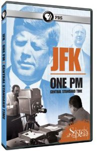 Secrets of the Dead: JFK: One PM Central Standard Time
