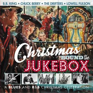 Christmas 'Round the Jukebox: A Blues and R&B Christmas Celebration [Import]