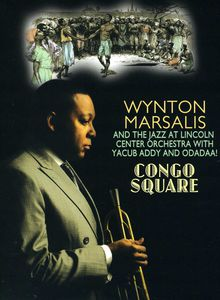 Wynton Marsalis and the Jazz at Lincoln Center Orchestra With Yacub Addy and Odadaa!: Congo Square