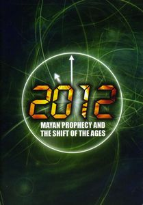 2012: Mayan Prophecy and the Shift of the Ages