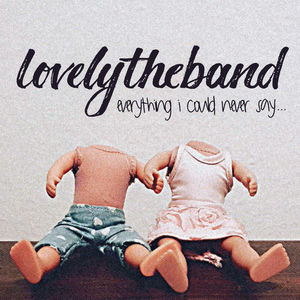 Everything I Could Never Say , Lovelytheband