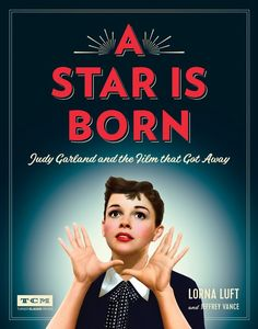 A Star Is Born: Judy Garland and the Film that Got Away (Turner Classic Movies)