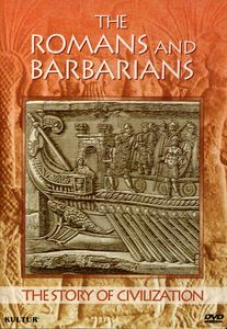 The Story of Civilization: Romans and Barbarians