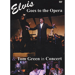 Elvis Goes to the Opera & Tom Green in Concert