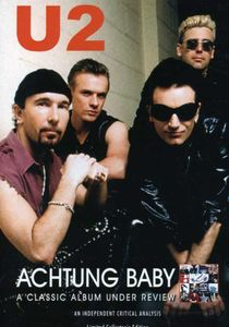 Achtung Baby: Classic Album Under Review