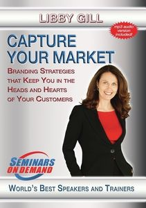 Capture Your Market: Branding Strategies That Keep You In The HeadsAnd Hearts Of Your Customers
