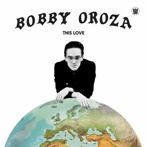 This Love , Bobby Oroza