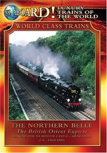 All Aboard!: Luxury Trains of the World: The Northern Belle, The British Orient Express