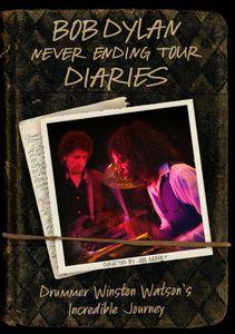 Bob Dylan: Never Ending Tour Diaries: Drummer Winston Watson's Incredible Journey