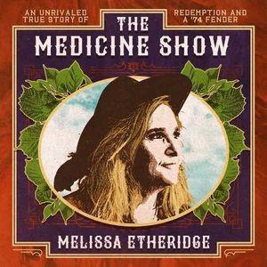 The Medicine Show , Melissa Etheridge