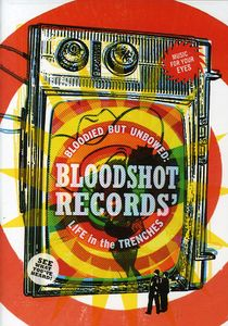 Bloodied but Unbowed: Bloodshot Records Life in the Trenches