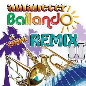 Amanecer Bailando A Todo Remix