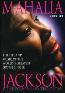 Mahalia Jackson: The Power and the Glory
