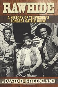 Rawhide: A History of Television's Longest Cattle Drive