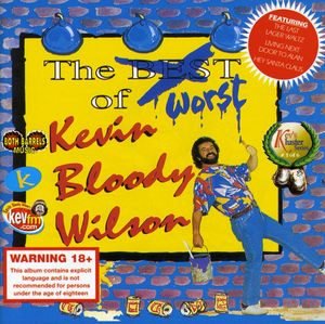 Worst of Kevin Bloody Wilson