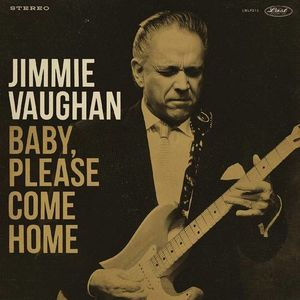 Baby Please Come Home , Jimmie Vaughan