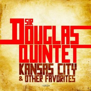 Kansas City & Other Favorites , Sir Douglas Quintet