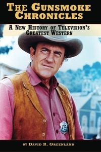 The Gunsmoke Chronicles: A New History of Television's Greatest Western