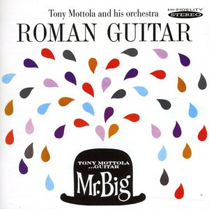Roman Guitar and Mr. Big , Tony Mottola