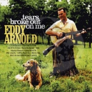 Tears Broke Out on Me , Eddy Arnold