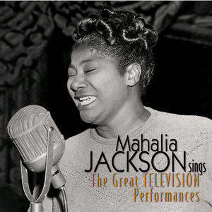 Mahalia Jackson Sings: The Great Television Performances
