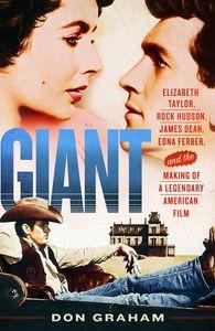Giant: Elizabeth Taylor, Rock Hudson, James Dean, Edna Ferber, and the Making of a Legendary American Film