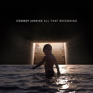 All That Reckoning , Cowboy Junkies