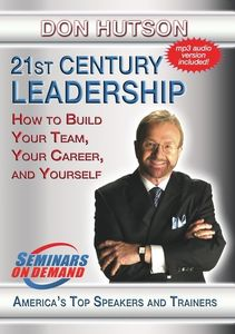 21St Century Leadership: How To Build Your Team, Your Career, AndYourself