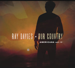 Our Country: Americana Act 2 , Ray Davies
