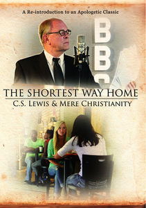 Shortest Way Home: C.S. Lewis And Mere Christianity
