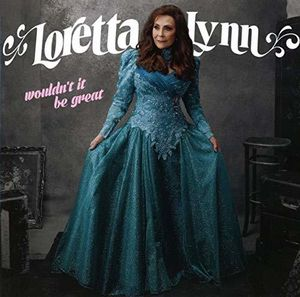 Wouldn't It Be Great , Loretta Lynn