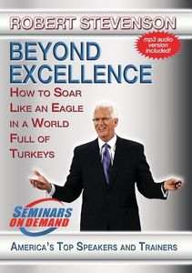 Beyond Excellence: How To Soar Like An Eagle In A World Full OfTurkeys