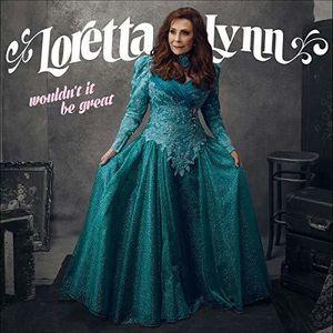 Wouldn't It Be Great , Loretta Lynn