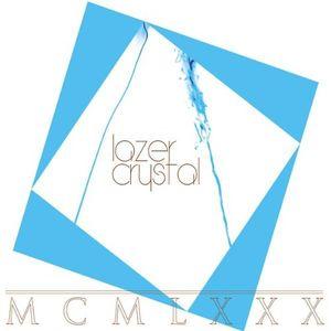 MCMLXXX , Lazer Crystal
