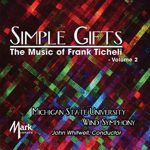 Simple Gifts: The Music of Frank Ticheli Vol. 2