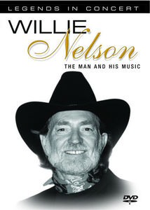 Willie Nelson: The Man and His Music: Legends in Concert