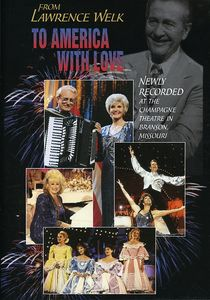 From Lawrence Welk to America with Love , Lawrence Welk