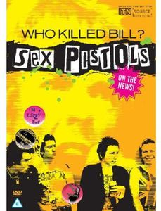 Who Killed Bill? the Sex Pistols in the News [Import]