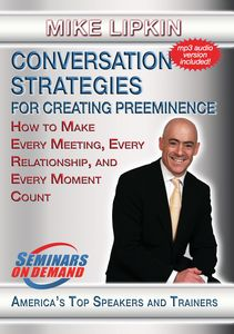 Conversation Strategies For Creating Preeminence: How To Make EveryMeeting, Every Relationship