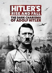 Hitler's Rise And Fall: The Dark Charisma Of Adolf Hitler