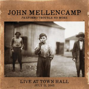 Performs Trouble No More Live at Town Hall , John Mellencamp