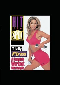 Hit the Spot: Totally Firm - A Complete Workout With Weights