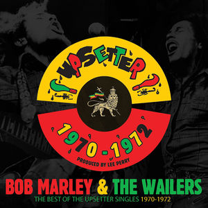 The Best Of The Upsetter Singles 1970-1972 , Bob Marley & the Wailers