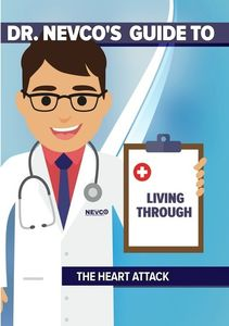 Dr. Nevco's Guide to Living Through the Heart Attack