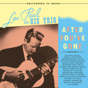 After You've Gone , Les Paul & His Trio