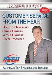 Customer Service From The Heart: How To Genuinely Serve Others At TheHighest Level Possible