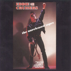 Eddie and The Cruisers: The Unreleased Tapes