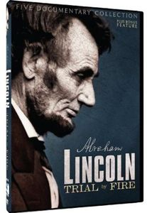 Abraham Lincoln: Trial by Fire: Five Documentary Collection
